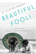 Beautiful Fools: The Last Affair of Zelda and Scott Fitzgerald (Hardcover)