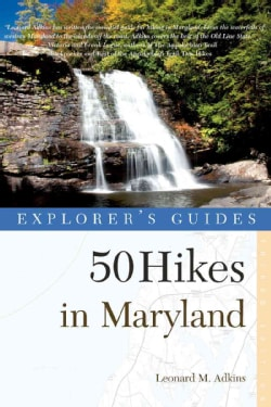 Explorer's Guides 50 Hikes in Maryland: Walks, Hikes & Backpacks from the Allegheny Plateau to the Atlantic Ocean (Paperback)