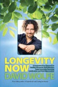 Longevity Now: A Comprehensive Approach to Healthy Hormones, Detoxification, Super Immunity, Reversing Calcificat... (Hardcover)