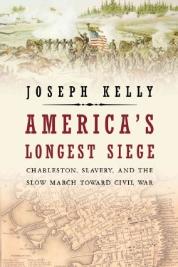 America's Longest Siege: Charleston, Slavery, and the Slow March Toward Civil War (Hardcover)