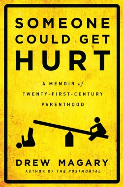 Someone Could Get Hurt: A Memoir of Twenty-First-Century Parenthood (Hardcover)