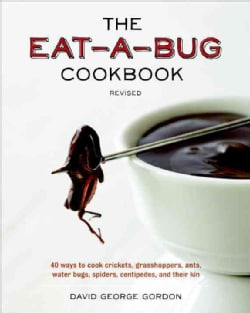 The Eat-a-Bug Cookbook: 40 Ways to Cook Crickets, Grasshoppers, Ants, Water Bugs, Spiders, Centipedes, and Their Kin (Paperback)