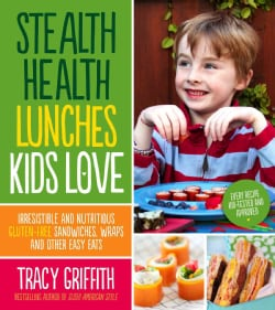 Stealth Health Lunches Kids Love: Irresistible and Nutritious Gluten-free Sandwiches, Wraps and Other Easy Eats (Paperback)