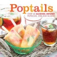 Poptails: Over 40 Alcohol-infused Popsicles, Ices, and Slushes (Hardcover)