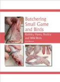 Butchering Small Game and Birds: Rabbits, Hares, Poultry and Wild Birds (Hardcover)