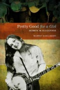 Pretty Good for a Girl: Women in Bluegrass (Paperback)
