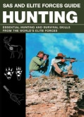 SAS and Elite Forces Guide Hunting: Essential Hunting and Survival Skills from the World's Elite Forces (Paperback)