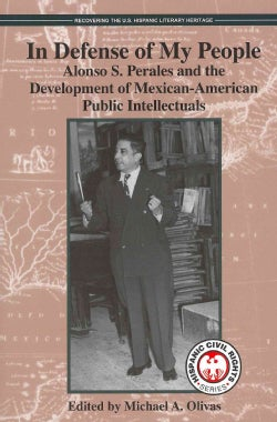 In Defense of My People: Alonso S. Perales and the Development of Mexican-American Public Intellectuals (Hardcover)