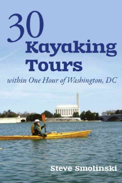 30 Kayaking Tours Within One Hour of Washington, DC (Paperback)