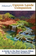 Hikernut's Canyon Lands Companion: A Guide to the Best Canyon Hikes in the American Southwest (Paperback)