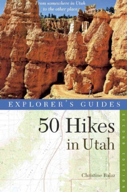 Explorer's Guide 50 Hikes in Utah: Day Hikes from the Red Rocks Deserts to the Uinta and Wasatch Mountains (Paperback)