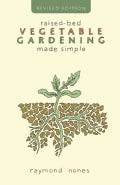 Raised-Bed Vegetable Gardening Made Simple: The Three-module Home Vegetable Garden (Paperback)