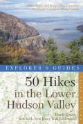 Explorer's Guide 50 Hikes in the Lower Hudson Valley: Hikes and Walks from Westchester County to Albany County (Paperback)