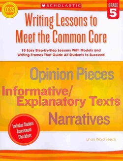 Writing Lessons to Meet the Common Core, Grade 5: 18 Easy Step-by-step Lessons With Models and Writing Frames Tha... (Paperback)