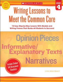 Writing Lessons to Meet the Common Core, Grade 4: 18 Easy Step-by-Step Lessons With Models and Writing Frames Tha... (Paperback)