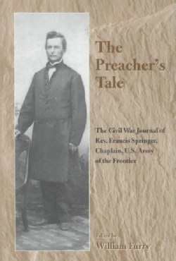 The Preacher's Tale: The Civil War Journal of Rev. Francis Springer, Chaplain, U.S. Army of the Frontier (Hardcover)