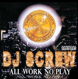 DJ Screw - All Work No Play (Parental Advisory)