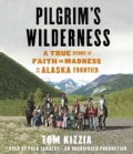 Pilgrim's Wilderness: A True Story of Faith and Madness on the Alaska Frontier (CD-Audio)