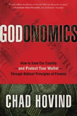 Godonomics: How to Save Our Country - and Protect Your Wallet - Through Biblical Principles of Finance (Hardcover)