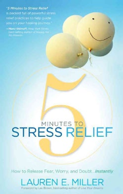 5 Minutes to Stress Relief: How to Release Fear, Worry, and Doubt... Instantly (Paperback)
