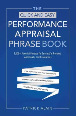 The Quick and Easy Performance Appraisal Phrase Book: 3000+ Powerful Phrases for Successful Reviews, Appraisals a... (Paperback)