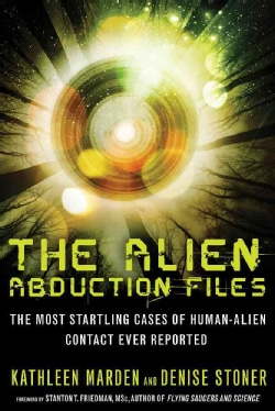 The Alien Abduction Files: The Most Startling Cases of Human-Alien Contact Ever Reported (Paperback)