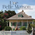 Une Belle Maison: The Lombard Plantation House in New Orleans's Bywater (Hardcover)