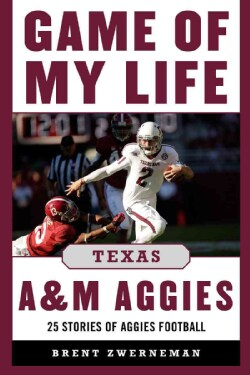 Game of My Life : Texas A&M Aggies: Memorable Stories of Aggie Football (Hardcover)
