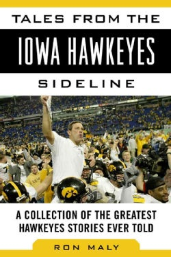 Tales from the Iowa Hawkeyes Sideline: A Collection of the Greatest Hawkeye Stories Ever Told (Hardcover)