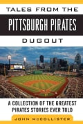 Tales from the Pittsburgh Pirates Dugout: A Collection of the Greatest Pirates Stories Ever Told (Hardcover)