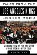 Tales from the Los Angeles Kings Locker Room: A Collection of the Greatest Kings Stories Ever Told (Hardcover)