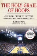 The Holy Grail of Hoops: One Fan's Quest to Buy the Original Rules of Basketball (Hardcover)