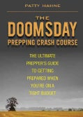 The Doomsday Prepping Crash Course: The Ultimate Prepper's Guide to Getting Prepared When You're on a Tight Budget (Paperback)