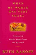 When My World Was Very Small: A Memoir of Family, Food, Cancer and My Couch (Hardcover)