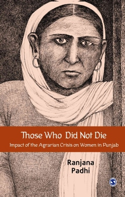 Those Who Did Not Die: Impact of the Agrarian Crisis on Women in Punjab (Hardcover)