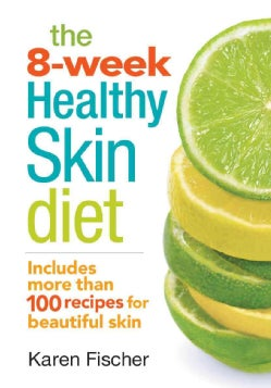 The 8-Week Healthy Skin Diet: Includes More Than 100 Recipes for Beautiful Skin (Paperback)