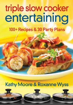Triple Slow Cooker Entertaining: 100 + Recipes and 30 Party Plans (Paperback)