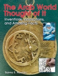 The Arab World Thought of It: Inventions, Innovations, and Amazing Facts (Hardcover)