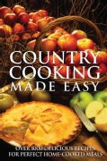 Country Cooking Made Easy: Over 1000 Delicious Recipes for Perfect Home-Cooked Meals (Paperback)