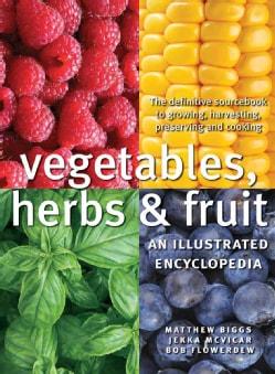 Vegetables, Herbs & Fruit: An Illustrated Encyclopedia (Paperback)