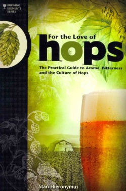 For the Love of Hops: The Practical Guide to Aroma, Bitterness and the Culture of Hops (Paperback)