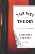 The Wet and the Dry: A Drinker's Journey (Hardcover)