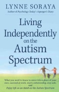 Living Independently on the Autism Spectrum: What You Need to Know to Move into a Place of Your Own, Succeed at W... (Paperback)