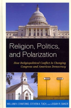 Religion, Politics, and Polarization: How Religiopolitical Conflict Is Changing Congress and American Democracy (Hardcover)