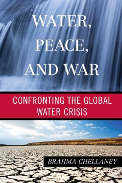 Water, Peace, and War: Confronting the Global Water Crisis (Hardcover)