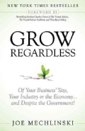 Grow Regardless: Of Your Business' Size, Your Industry or the Economy...and Despite the Government! (Paperback)