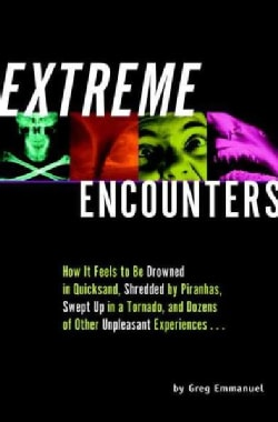 Extreme Encounters: How It Feels to Be Drowned in Quicksand, Shredded by Piranhas, Swept Up in a Tornado, and Doz... (Paperback)