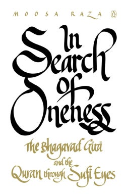 In Search of Oneness: The Bhagavad Gita and the Quran Through Sufi Eyes (Paperback)