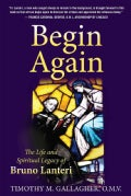 Begin Again: The Life and Spiritual Legacy of Bruno Lanteri (Paperback)