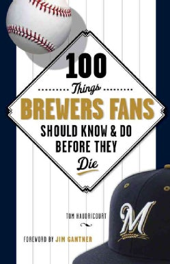100 Things Brewers Fans Should Know & Do Before They Die (Paperback)